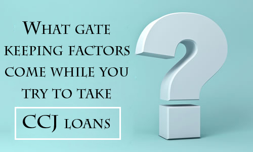 What Gate Keeping Factors Come While You Try To Take Ccj Loans